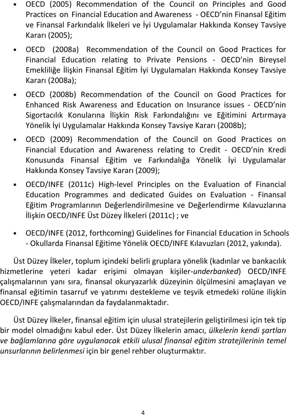 İyi Uygulamaları Hakkında Konsey Tavsiye Kararı (2008a); OECD (2008b) Recommendation of the Council on Good Practices for Enhanced Risk Awareness and Education on Insurance issues - OECD nin