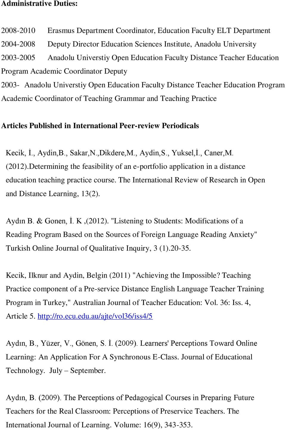 Coordinator of Teaching Grammar and Teaching Practice Articles Published in International Peer-review Periodicals 1. Kecik, İ., Aydin,B., Sakar,N.,Dikdere,M., Aydin,S., Yuksel,İ., Caner,M. (2012).