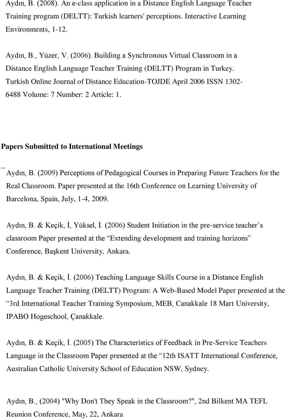 Turkish Online Journal of Distance Education-TOJDE April 2006 ISSN 1302-6488 Volume: 7 Number: 2 Article: 1. Papers Submitted to International Meetings 1. 1. 2. 3. Aydın, B.