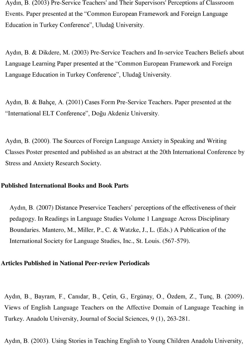 (2003) Pre-Service Teachers and In-service Teachers Beliefs about Language Learning Paper presented at the Common European Framework and Foreign Language Education in Turkey Conference, Uludağ