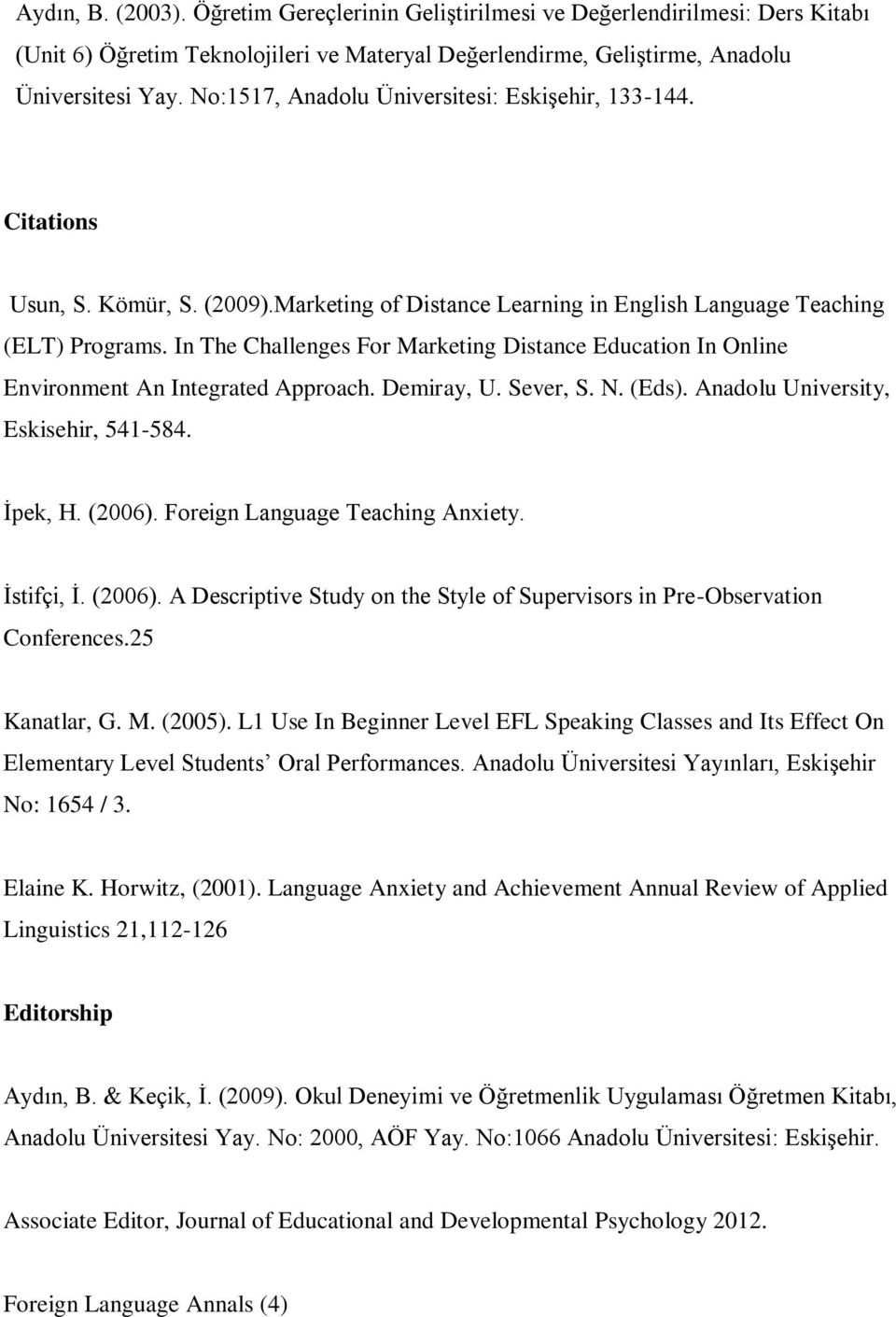 In The Challenges For Marketing Distance Education In Online Environment An Integrated Approach. Demiray, U. Sever, S. N. (Eds). Anadolu University, Eskisehir, 541-584. İpek, H. (2006).
