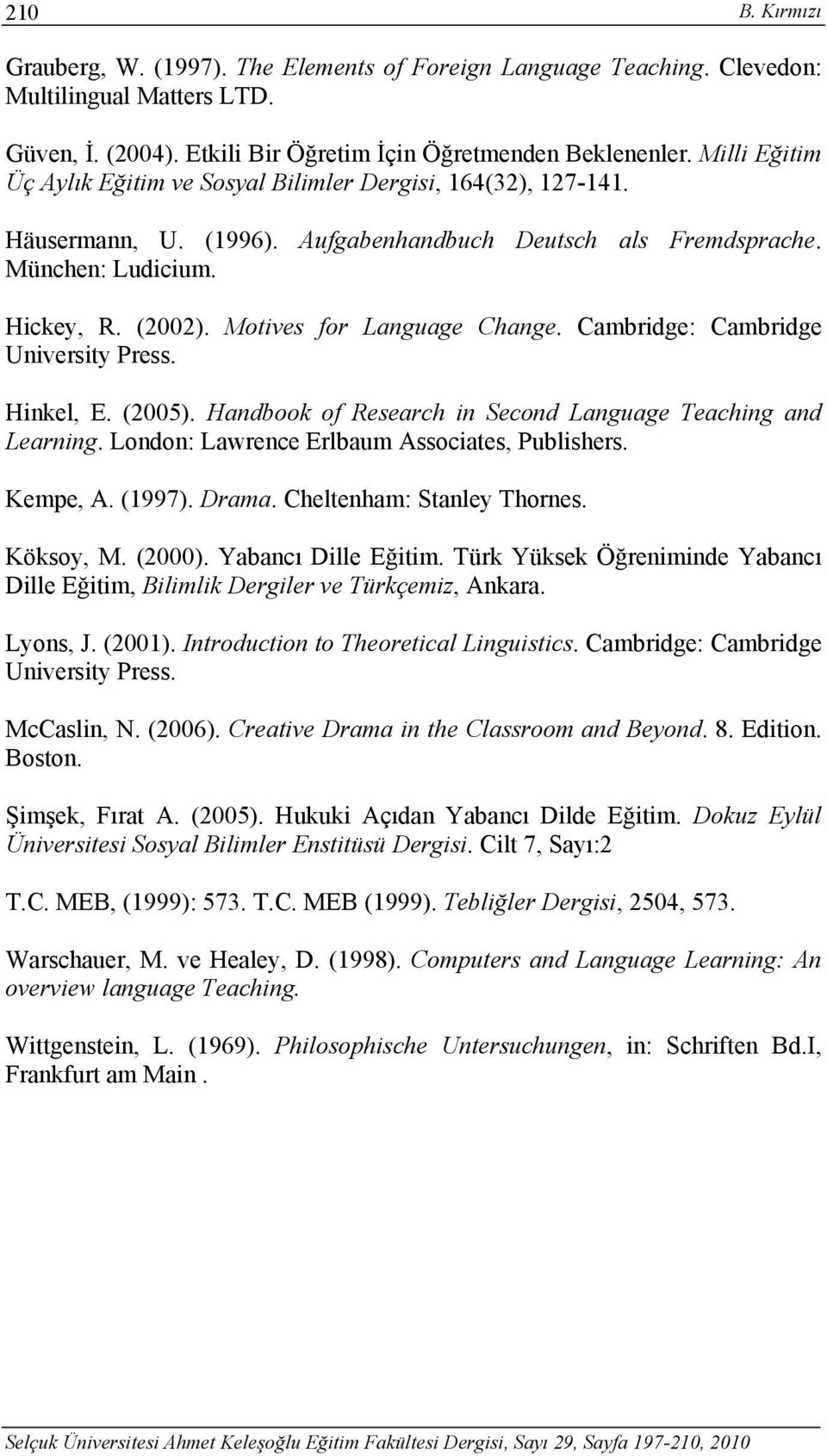 Motives for Language Change. Cambridge: Cambridge University Press. Hinkel, E. (2005). Handbook of Research in Second Language Teaching and Learning. London: Lawrence Erlbaum Associates, Publishers.