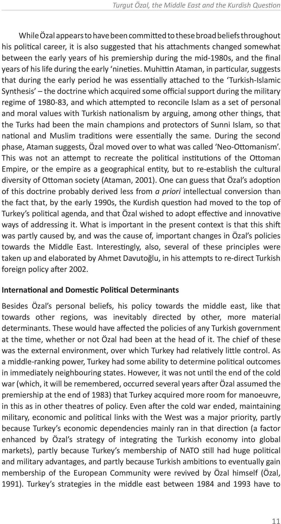 Muhittin Ataman, in particular, suggests that during the early period he was essentially attached to the Turkish-Islamic Synthesis the doctrine which acquired some official support during the