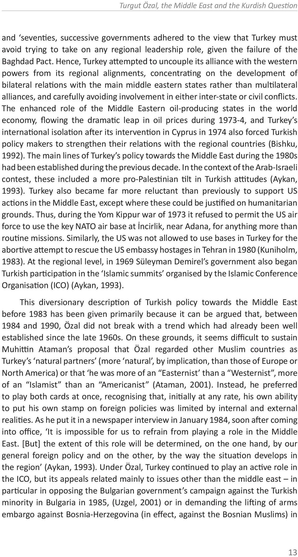 Hence, Turkey attempted to uncouple its alliance with the western powers from its regional alignments, concentrating on the development of bilateral relations with the main middle eastern states