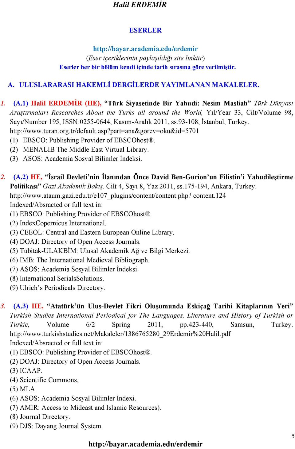 ISSN:0255-0644, Kasım-Aralık 2011, ss.93-108, İstanbul, Turkey. http://www.turan.org.tr/default.asp?part=ana&gorev=oku&id=5701 (1) EBSCO: Publishing Provider of EBSCOhost.