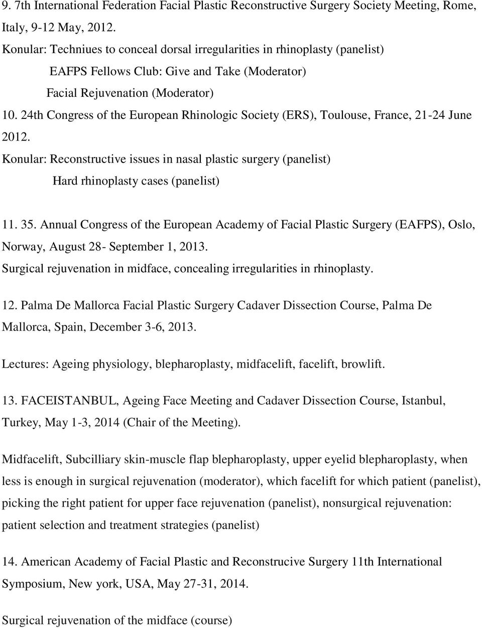 24th Congress of the European Rhinologic Society (ERS), Toulouse, France, 21-24 June 2012. Konular: Reconstructive issues in nasal plastic surgery (panelist) Hard rhinoplasty cases (panelist) 11. 35.