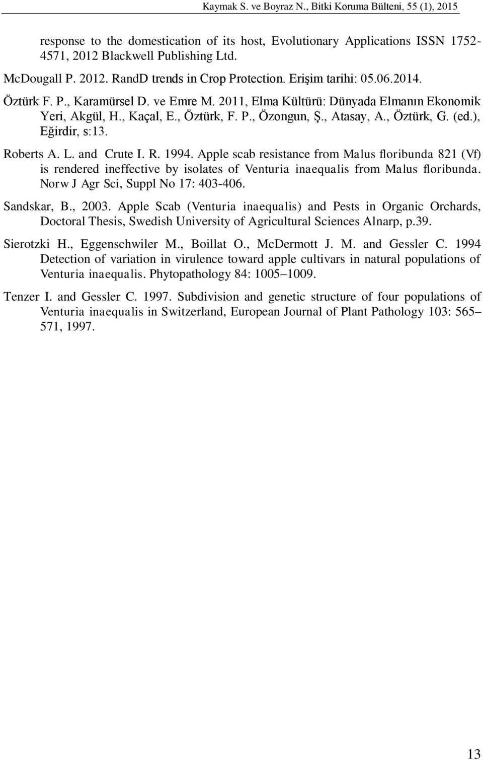 ), Eğirdir, s:13. Roberts A. L. and Crute I. R. 1994. Apple scab resistance from Malus floribunda 821 (Vf) is rendered ineffective by isolates of Venturia inaequalis from Malus floribunda.