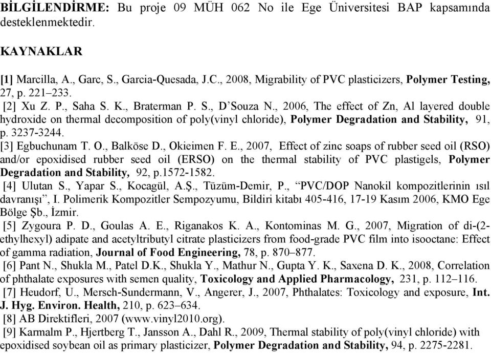 , 2006, The effect of Zn, Al layered double hydroxide on thermal decomposition of poly(vinyl chloride), Polymer Degradation and Stability, 91, p. 3237-3244. [3] Egbuchunam T. O., Balköse D.