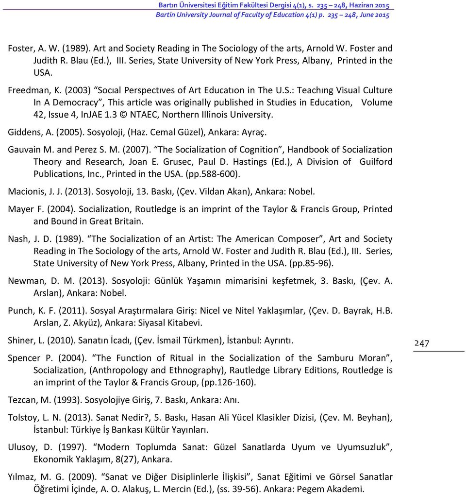 (2003) Socıal Perspectıves of Art Educatıon in The U.S.: Teachıng Visual Culture In A Democracy, This article was originally published in Studies in Education, Volume 42, Issue 4, InJAE 1.