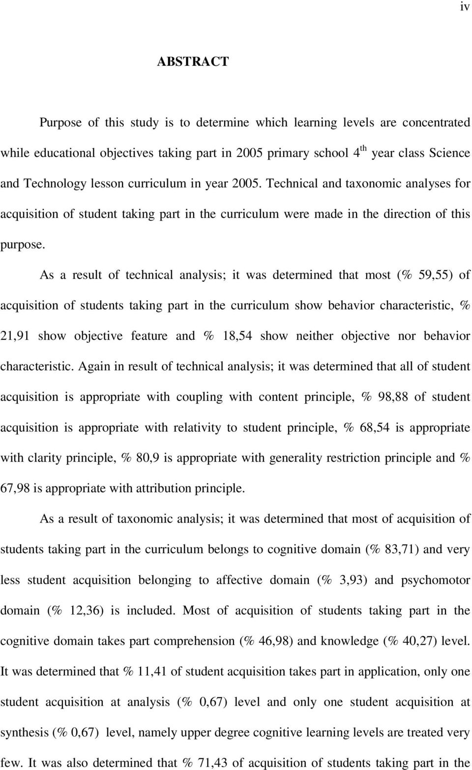 As a result of technical analysis; it was determined that most (% 59,55) of acquisition of students taking part in the curriculum show behavior characteristic, % 21,91 show objective feature and %