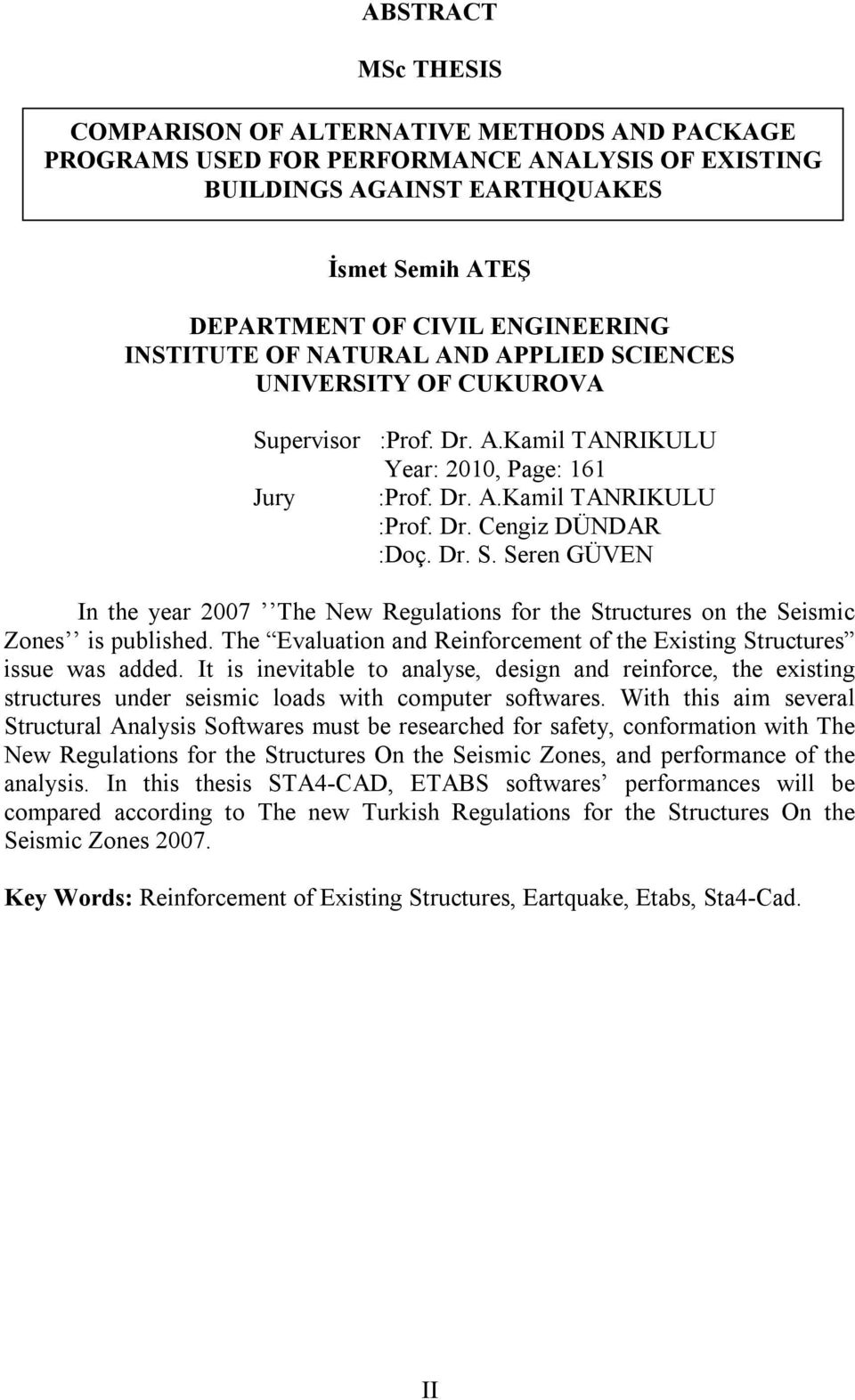 The Evaluation and Reinforcement of the Existing Structures issue was added. It is inevitable to analyse, design and reinforce, the existing structures under seismic loads with computer softwares.