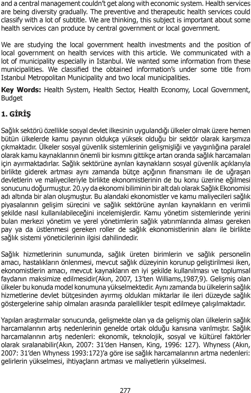 We are studying the local government health investments and the position of local government on health services with this article. We communicated with a lot of municipality especially in Istanbul.