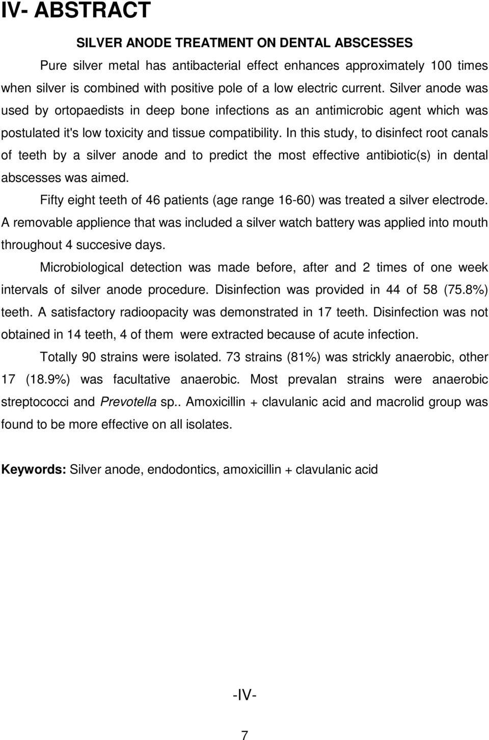 In this study, to disinfect root canals of teeth by a silver anode and to predict the most effective antibiotic(s) in dental abscesses was aimed.