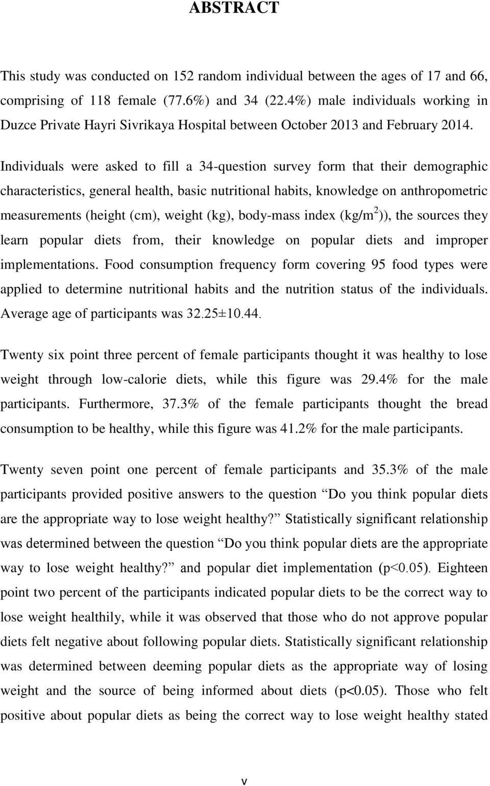 Individuals were asked to fill a 34-question survey form that their demographic characteristics, general health, basic nutritional habits, knowledge on anthropometric measurements (height (cm),