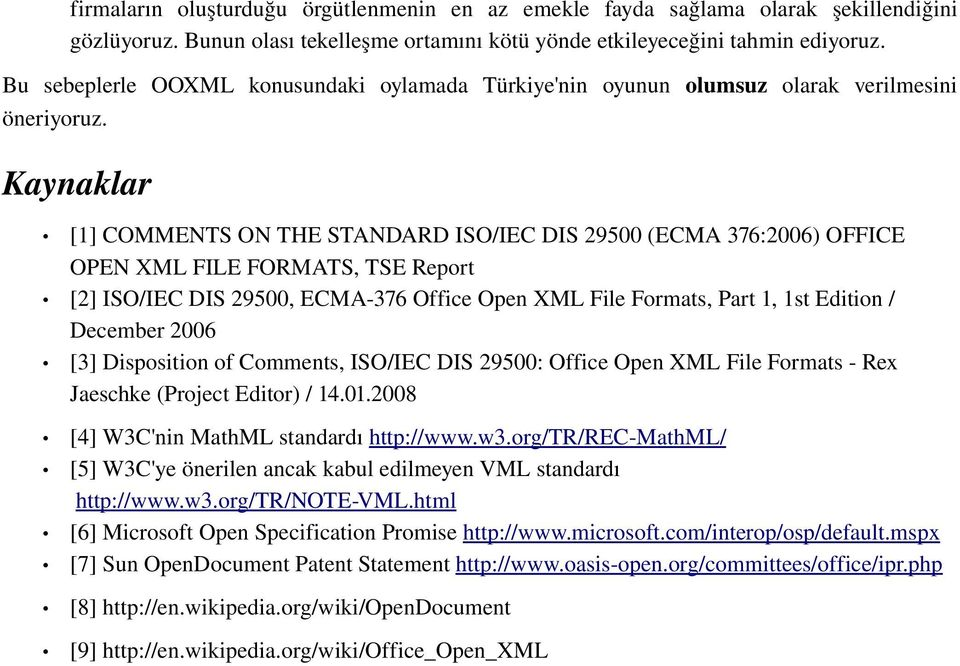 Kaynaklar [1] COMMENTS ON THE STANDARD ISO/IEC DIS 29500 (ECMA 376:2006) OFFICE OPEN XML FILE FORMATS, TSE Report [2] ISO/IEC DIS 29500, ECMA 376 Office Open XML File Formats, Part 1, 1st Edition /