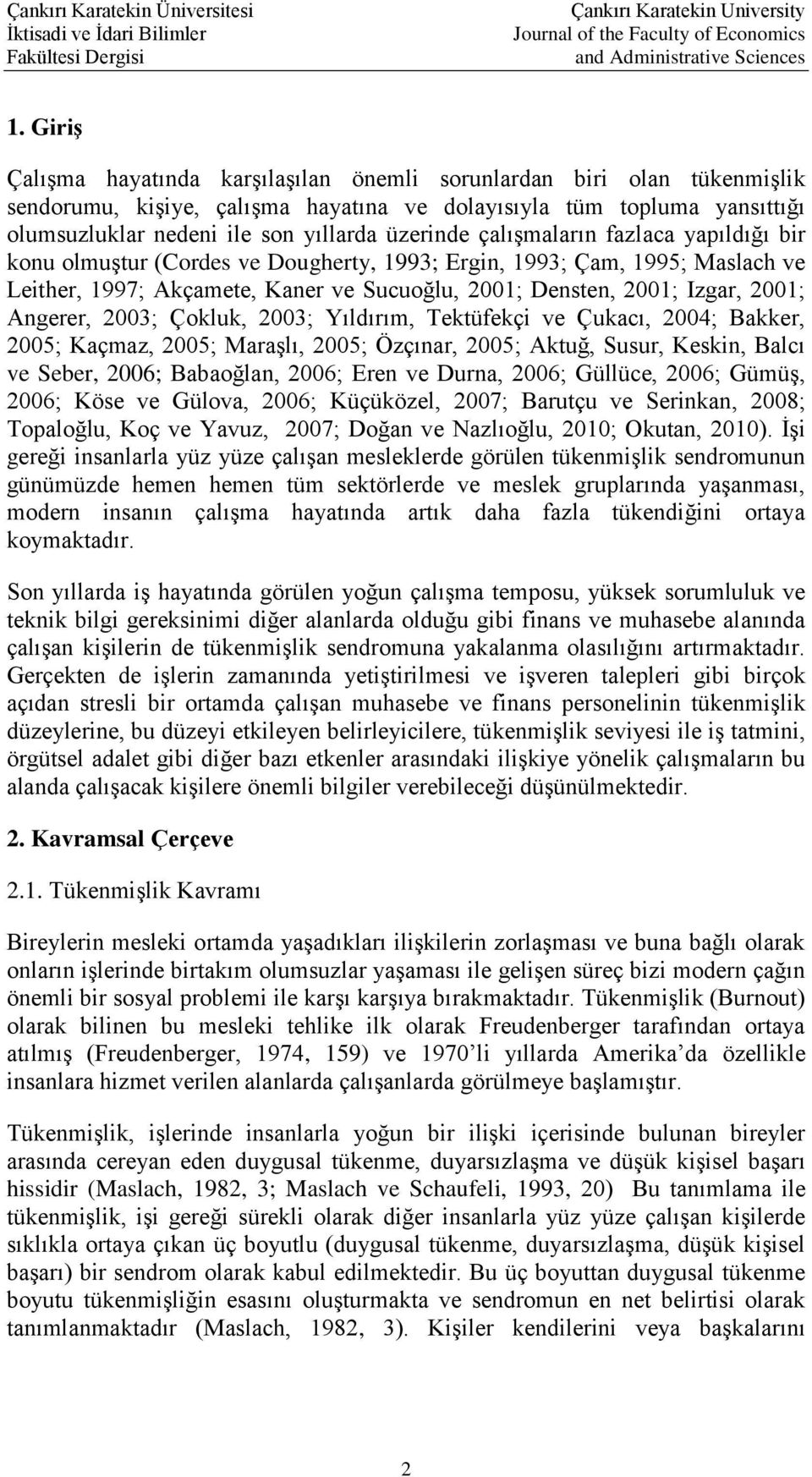 çalışmaların fazlaca yapıldığı bir konu olmuştur (Cordes ve Dougherty, 1993; Ergin, 1993; Çam, 1995; Maslach ve Leither, 1997; Akçamete, Kaner ve Sucuoğlu, 2001; Densten, 2001; Izgar, 2001; Angerer,