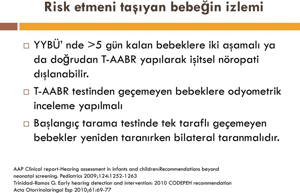 bilateral taranmalıdır. AAP Clinical report-hearing assessment in infants and children:recommendations beyond neonatal screening.