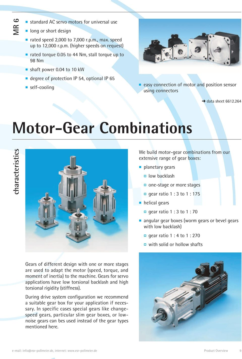 264 Motor-Gear Combinations characteristics We build motor-gear combinations from our extensive range of gear boxes: planetary gears low backlash one-stage or more stages gear ratio 1 : 3 to 1 : 175