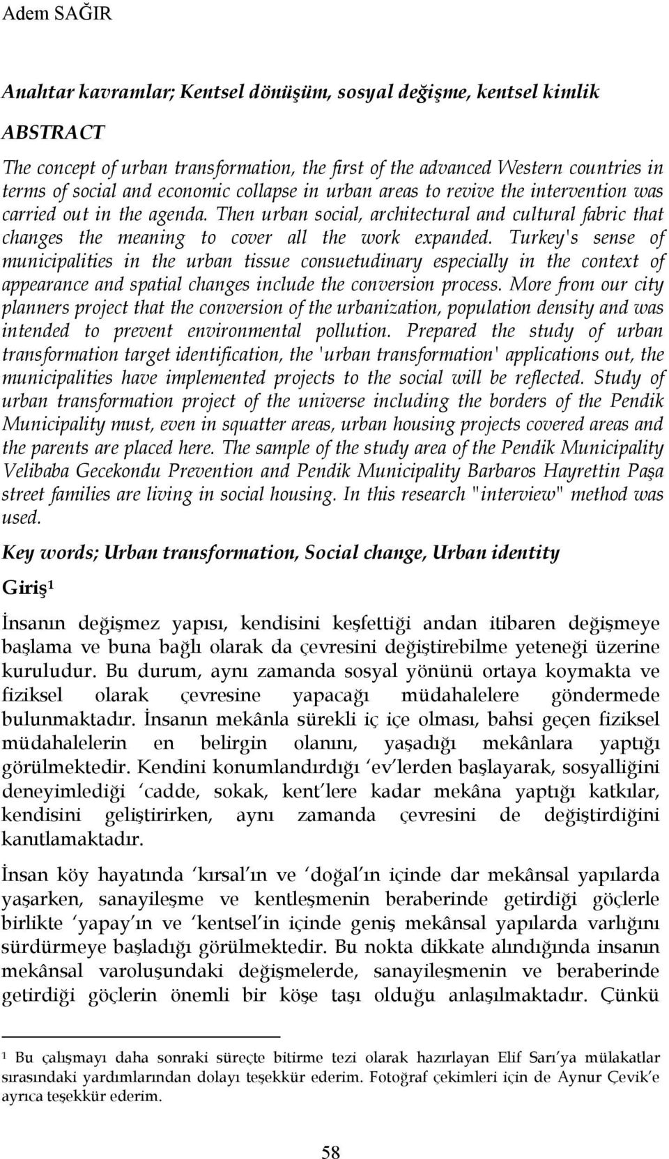 Turkey's sense of municipalities in the urban tissue consuetudinary especially in the context of appearance and spatial changes include the conversion process.