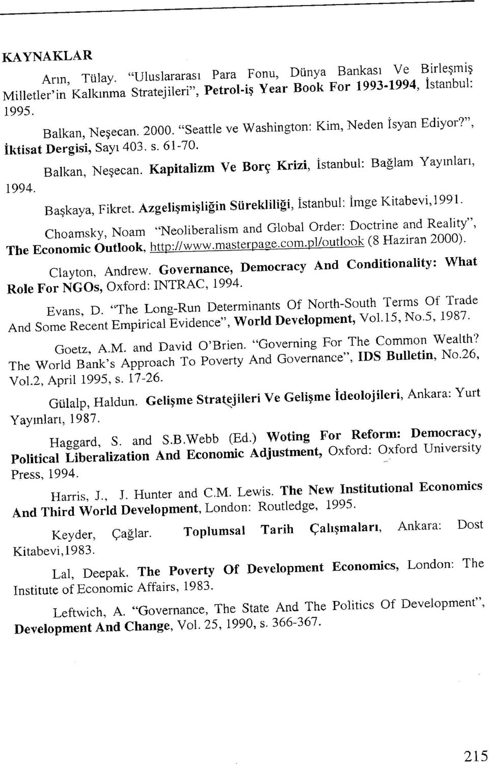 "Azgelişmişliğin Sürekliliği, İstanbul: İmge Kitabevi, 1991. Choamsky, Noam ""Neoliberalism and GlobalOrder: Doctrine and Reality"", The Economic Outlook, http://www.masterpage.com."