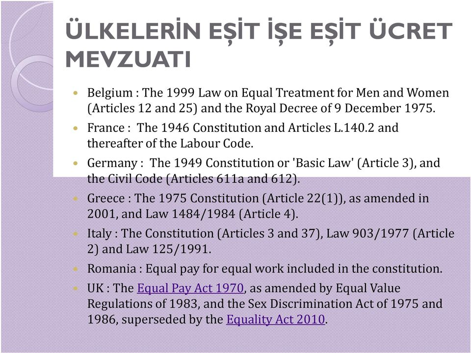 Greece : The 1975 Constitution (Article 22(1)), as amended in 2001, and Law 1484/1984 (Article 4). Italy : The Constitution (Articles 3 and 37), Law 903/1977 (Article 2) and Law 125/1991.