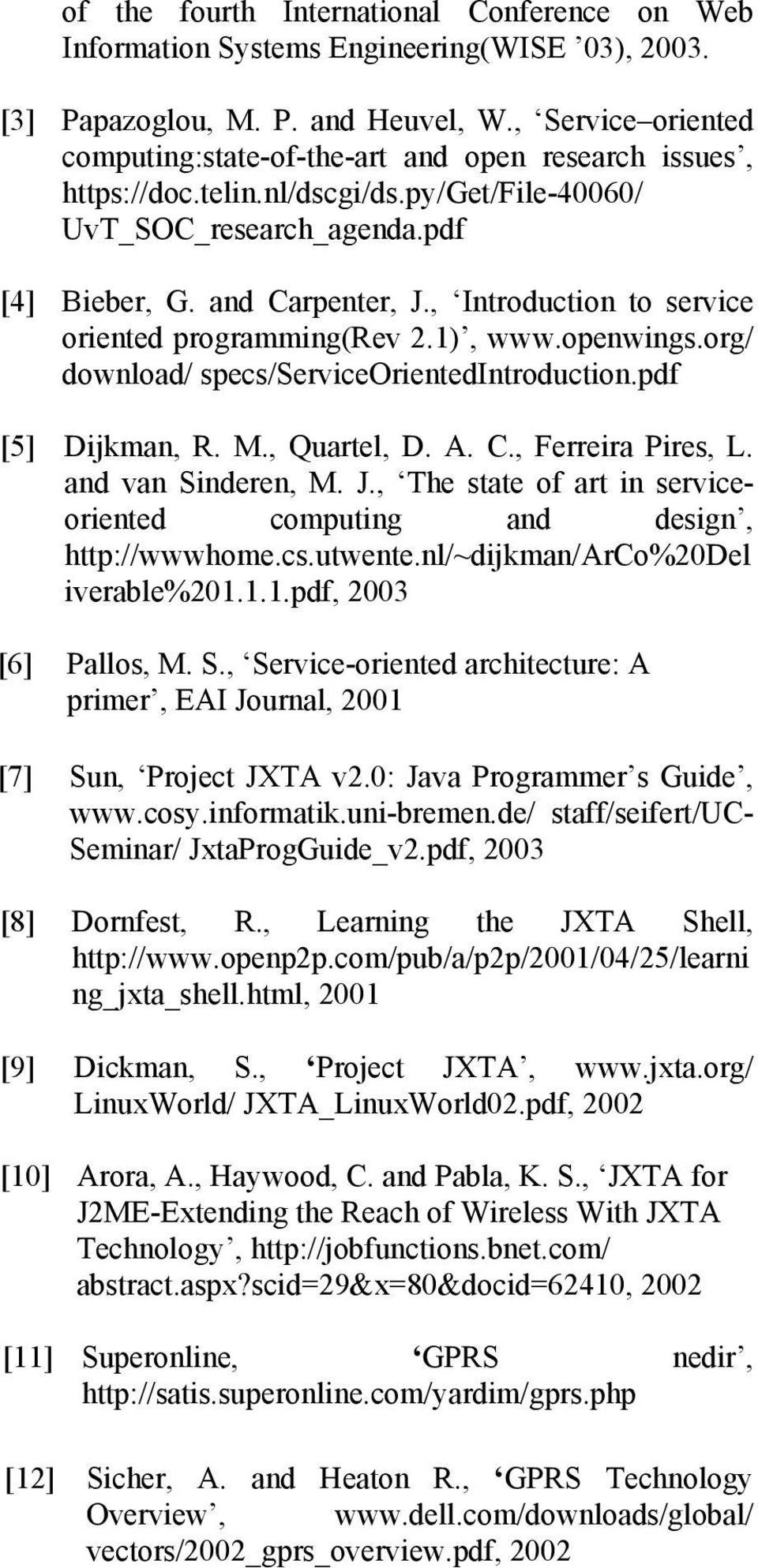 , Introduction to service oriented programming(rev 2.1), www.openwings.org/ download/ specs/serviceorientedintroduction.pdf [5] Dijkman, R. M., Quartel, D. A. C., Ferreira Pires, L.