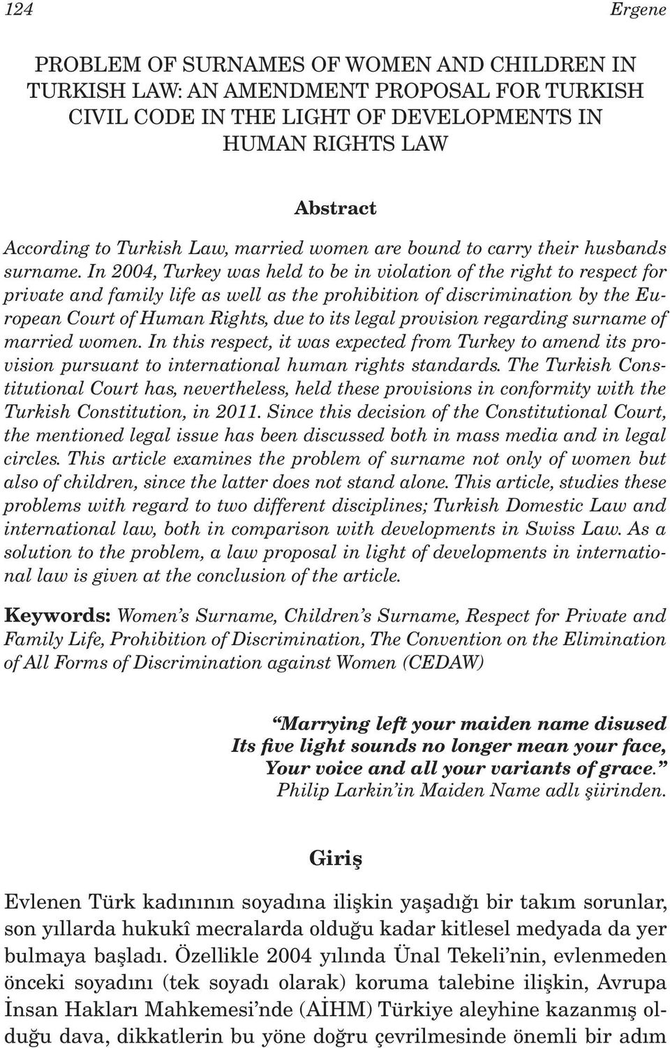 In 2004, Turkey was held to be in violation of the right to respect for private and family life as well as the prohibition of discrimination by the European Court of Human Rights, due to its legal