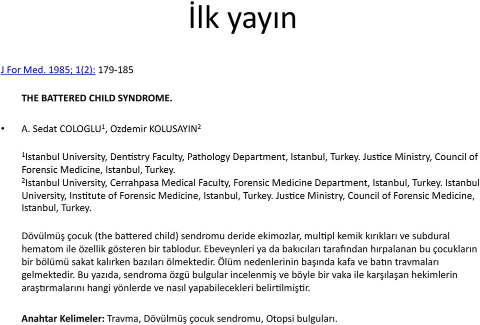 Istanbul University, Ins*tute of Forensic Medicine, Istanbul, Turkey. Jus*ce Ministry, Council of Forensic Medicine, Istanbul, Turkey.