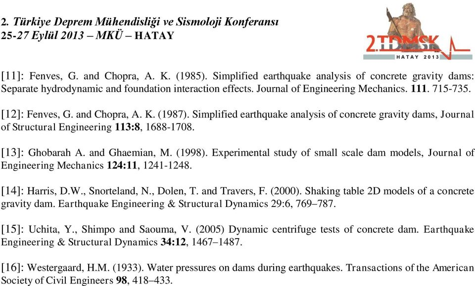 (1998). Experimental study of small scale dam models, Journal of Engineering Mechanics 124:11, 1241-1248. [14]: Harris, D.W., Snorteland, N., Dolen, T. and Travers, F. (2000).
