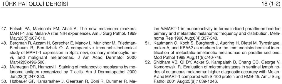 A comparative immunohistochemical study of MART-1 expression in Spitz nevi, ordinary melanocytic nevi, and malignant melanomas. J Am Acad Dermatol 2000 Mar;42(3):496-500. 49. Mehregan DR, Hamzavi I.
