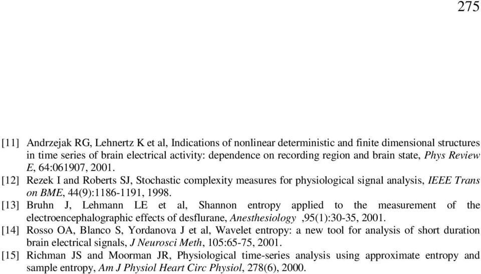 [13] Bruhn J, Lehmann LE et al, Shannon entropy appled to the measurement of the electroencephalographc effects of desflurane, Anesthesology,95(1):3-35, 1.