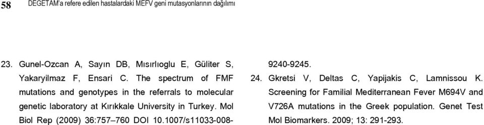 The spectrum of FMF mutations and genotypes in the referrals to molecular genetic laboratory at Kırıkkale University in Turkey.