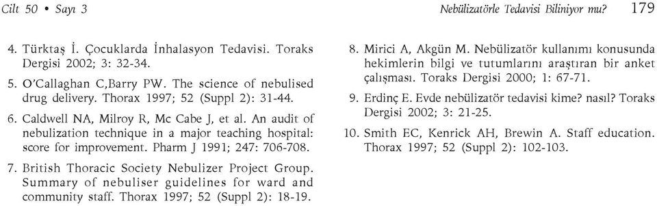 6-708. 7. British Thoracic Society Nebulizer Project Group. Summary of nebuliser guidelines for ward and community staff. Thorax 1997; 52 (Suppl 2): 18-19. 8. Mirici A, Akgün M.