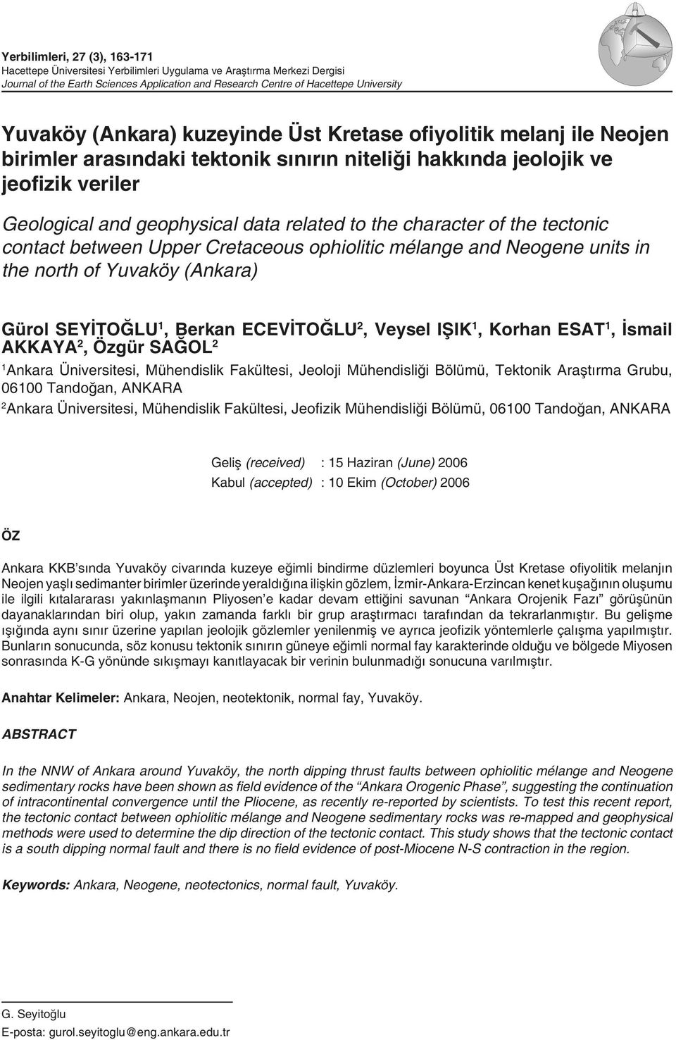 character of the tectonic contact between Upper Cretaceous ophiolitic mélange and Neogene units in the north of Yuvaköy (Ankara) Gürol SEYİTOĞLU 1, Berkan ECEVİTOĞLU 2, Veysel IŞIK 1, Korhan ESAT 1,