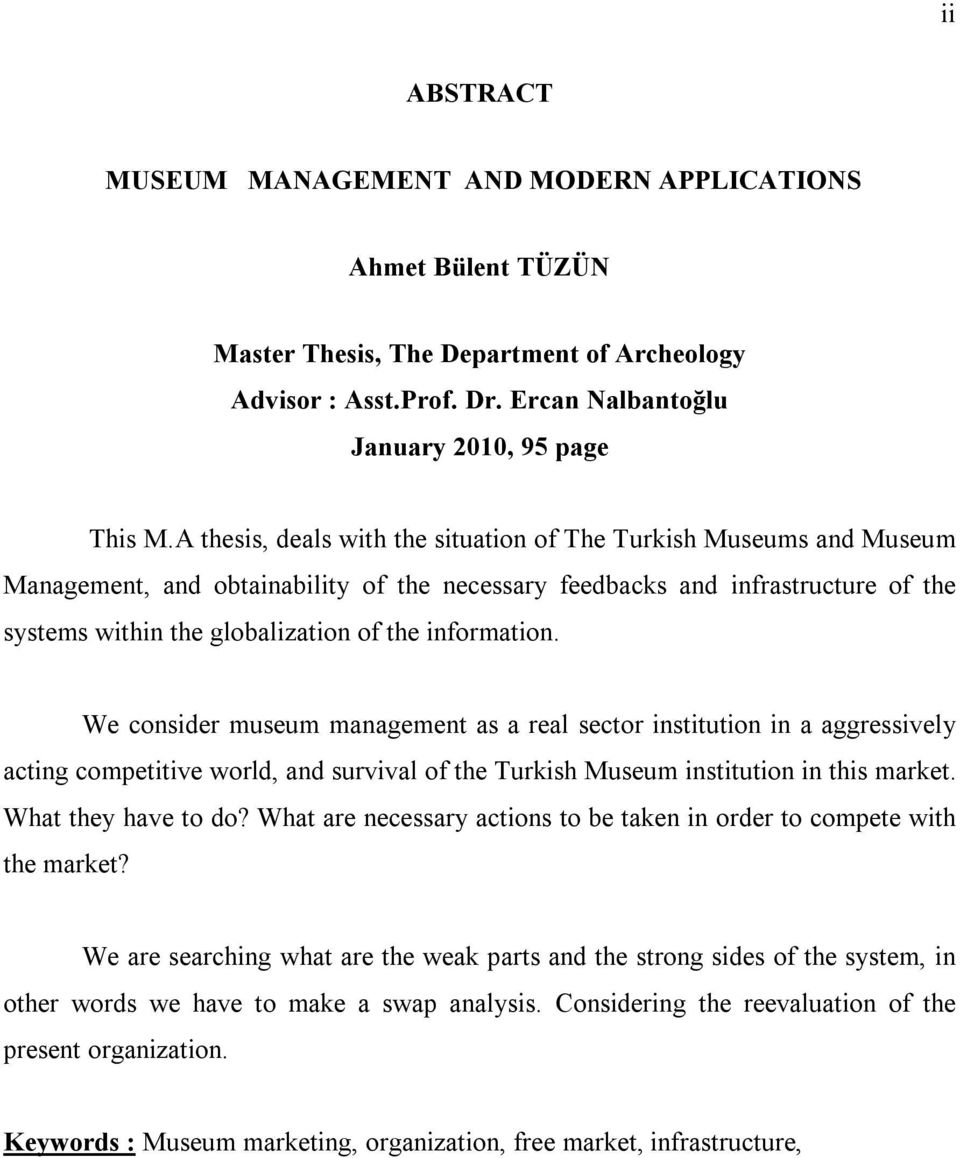 information. We consider museum management as a real sector institution in a aggressively acting competitive world, and survival of the Turkish Museum institution in this market. What they have to do?