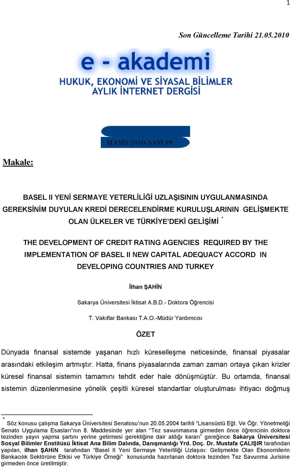 THE DEVELOPMENT OF CREDIT RATING AGENCIES REQUIRED BY THE IMPLEMENTATION OF BASEL II NEW CAPITAL ADEQUACY ACCORD IN DEVELOPING COUNTRIES AND TURKEY İlhan ŞAHİN Sakarya Üniversitesi İktisat A.B.D.- Doktora Öğrencisi T.