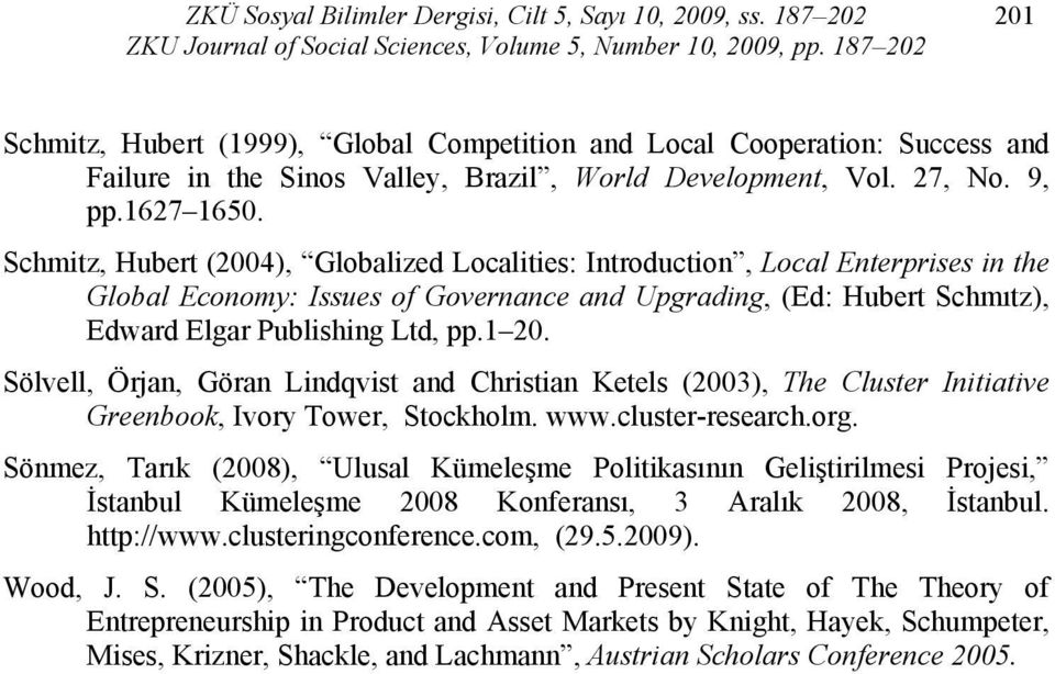 Schmitz, Hubert (2004), Globalized Localities: Introduction, Local Enterprises in the Global Economy: Issues of Governance and Upgrading, (Ed: Hubert Schmıtz), Edward Elgar Publishing Ltd, pp.1 20.