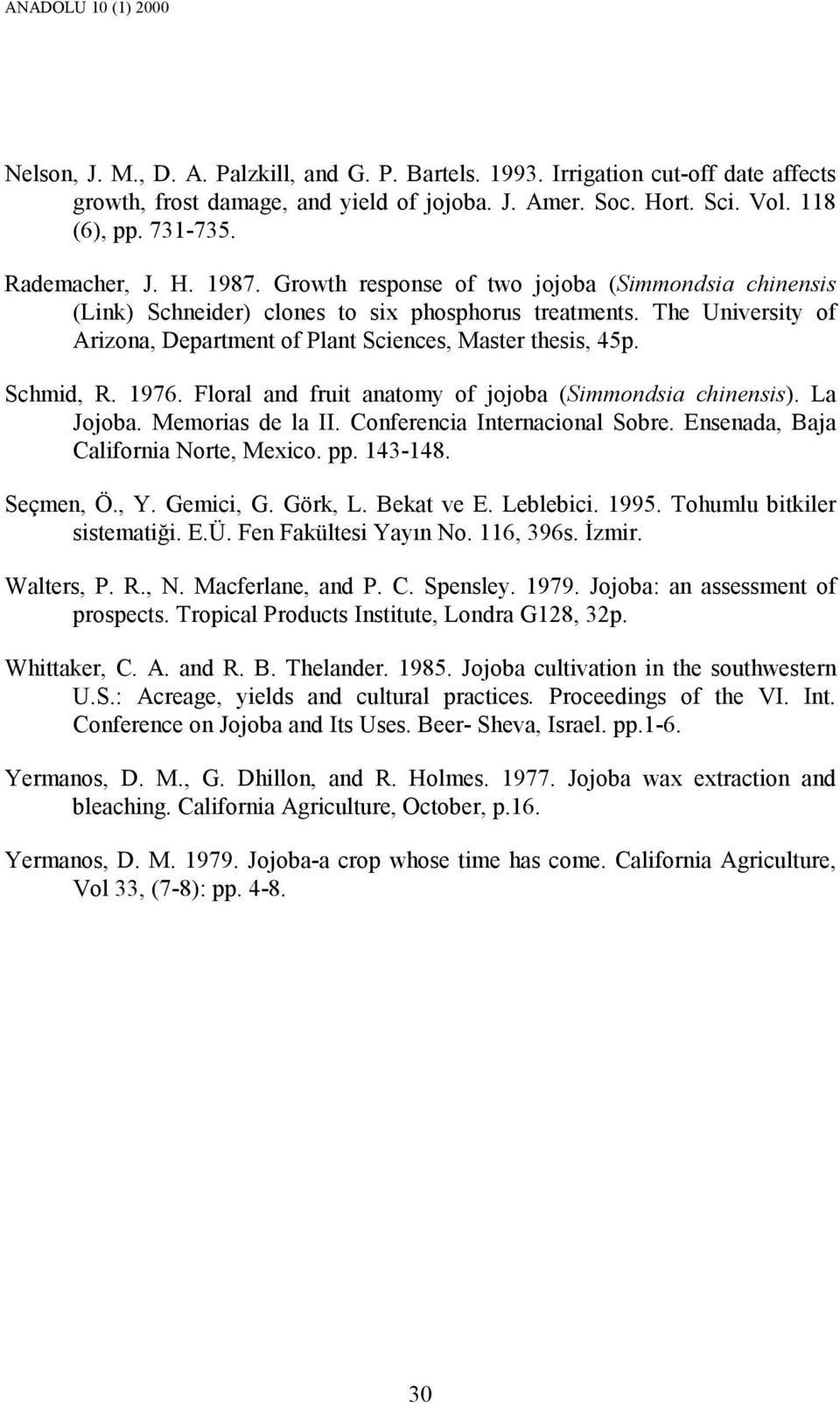 The University of Arizona, Department of Plant Sciences, Master thesis, 45p. Schmid, R. 1976. Floral and fruit anatomy of jojoba (Simmondsia chinensis). La Jojoba. Memorias de la II.