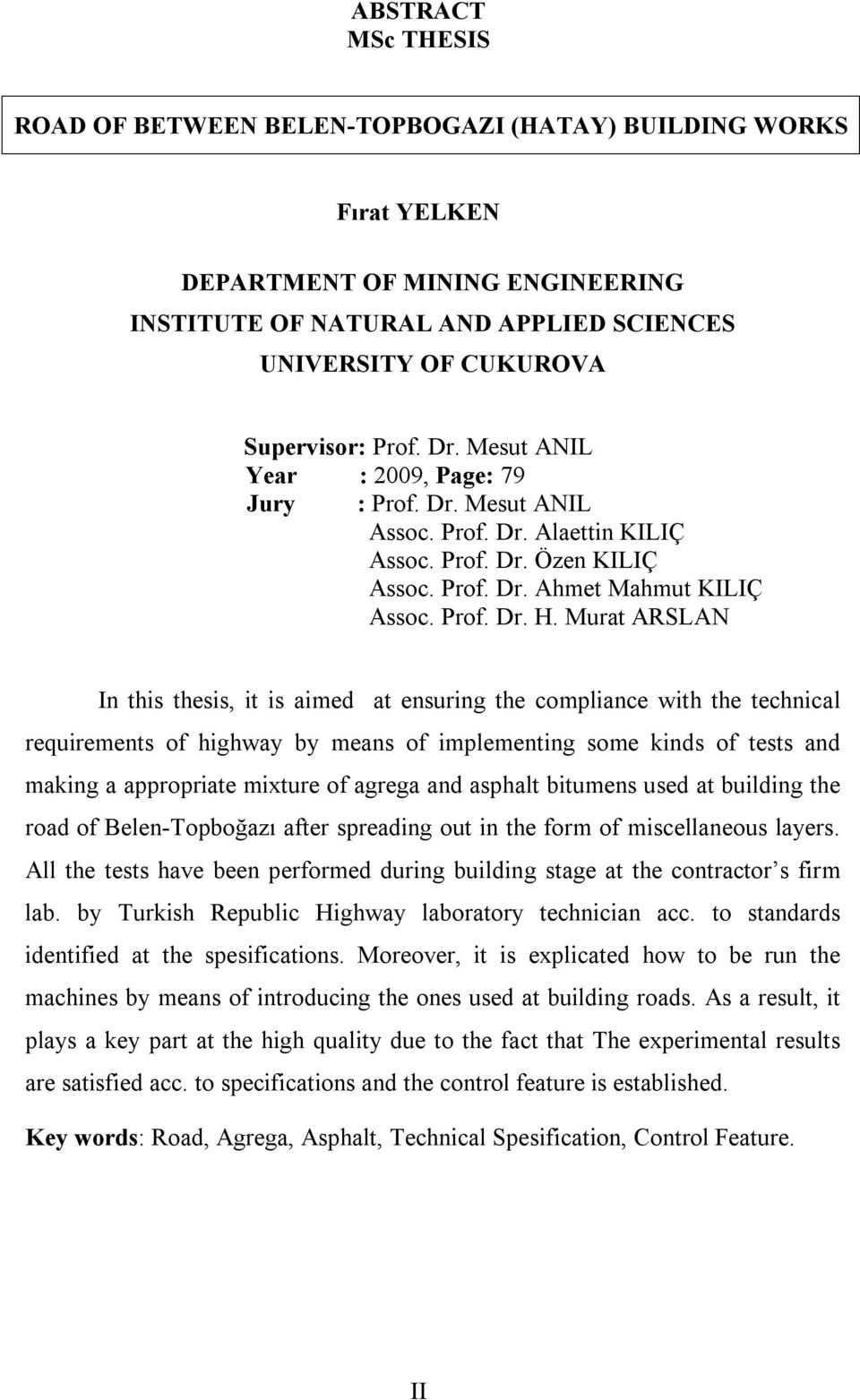 Murat ARSLAN In this thesis, it is aimed at ensuring the compliance with the technical requirements of highway by means of implementing some kinds of tests and making a appropriate mixture of agrega