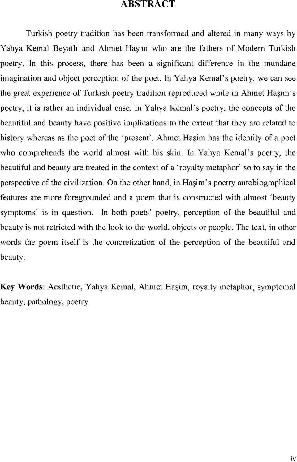 In Yahya Kemal s poetry, we can see the great experience of Turkish poetry tradition reproduced while in Ahmet Haşim s poetry, it is rather an individual case.