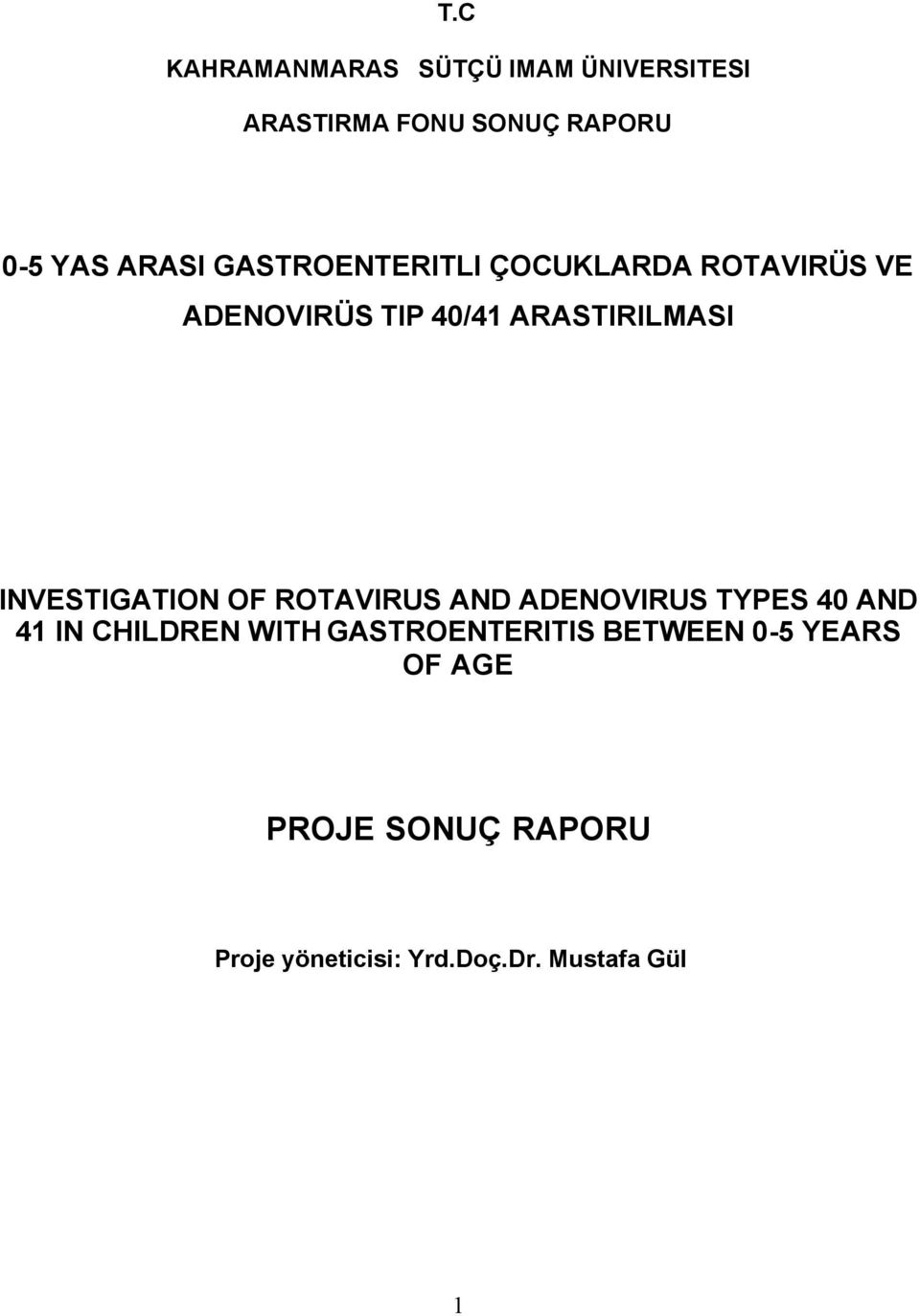 INVESTIGATION OF ROTAVIRUS AND ADENOVIRUS TYPES 40 AND 41 IN CHILDREN WITH