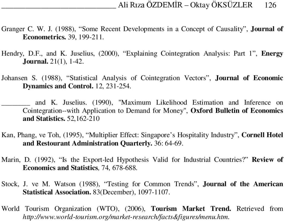 "12, 231-254. and K. Juselius. (1990), ""Maximum Likelihood Estimation and Inference on Cointegration--with Application to Demand for Money"", Oxford Bulletin of Economics and Statistics."