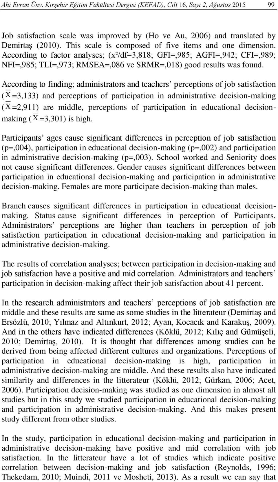 According to finding; administrators and teachers perceptions of job satisfaction ( X =3,133) and perceptions of participation in administrative decision-making ( X =2,911) are middle, perceptions of