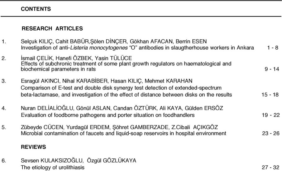 Esragül AKINCI, Nihal KARABİBER, Hasan KILIÇ, Mehmet KARAHAN Comparison of E-test and double disk synergy test detection of extended-spectrum beta-lactamase, and investigation of the effect of