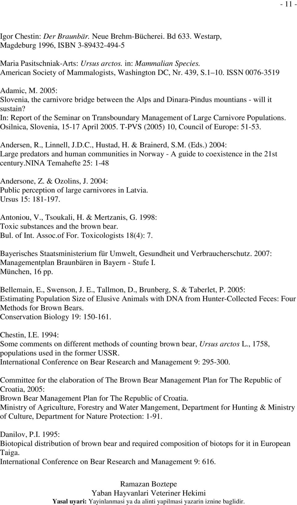 In: Report of the Seminar on Transboundary Management of Large Carnivore Populations. Osilnica, Slovenia, 15-17 April 2005. T-PVS (2005) 10, Council of Europe: 51-53. Andersen, R., Linnell, J.D.C., Hustad, H.