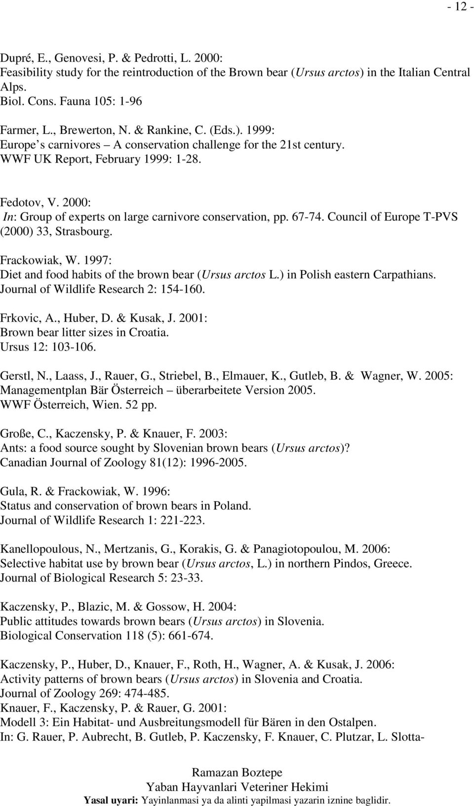 2000: In: Group of experts on large carnivore conservation, pp. 67-74. Council of Europe T-PVS (2000) 33, Strasbourg. Frackowiak, W. 1997: Diet and food habits of the brown bear (Ursus arctos L.
