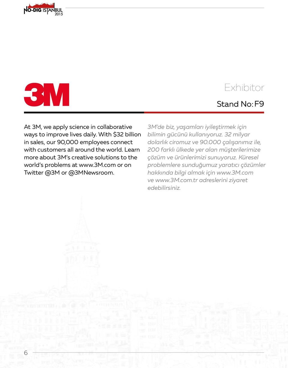 Learn more about 3M s creative solutions to the world s problems at www.3m.com or on Twitter @3M or @3MNewsroom.