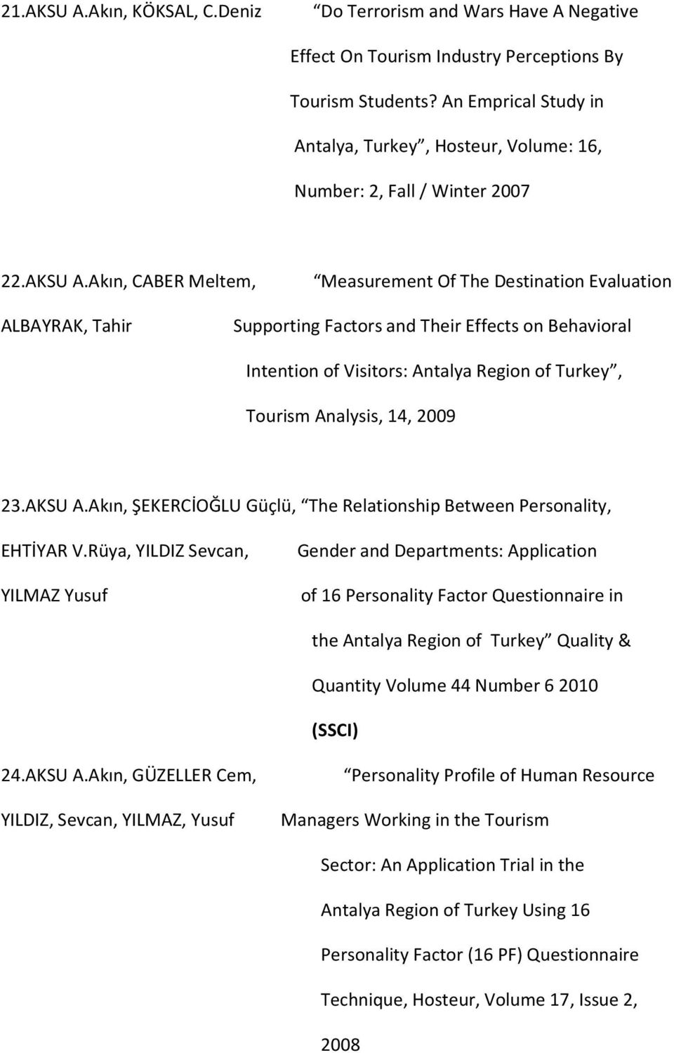 Akın, CABER Meltem, Measurement Of The Destination Evaluation ALBAYRAK, Tahir Supporting Factors and Their Effects on Behavioral Intention of Visitors: Antalya Region of Turkey, Tourism Analysis, 14,