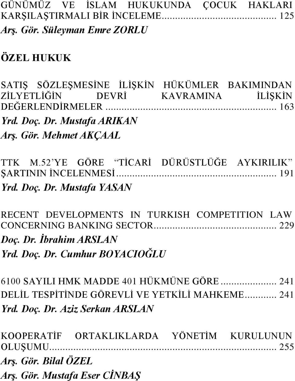 Mehmet AKÇAAL TTK M.52 YE GÖRE TĠCARĠ DÜRÜSTLÜĞE AYKIRILIK ġartinin ĠNCELENMESĠ... 191 Yrd. Doç. Dr. Mustafa YASAN RECENT DEVELOPMENTS IN TURKISH COMPETITION LAW CONCERNING BANKING SECTOR.