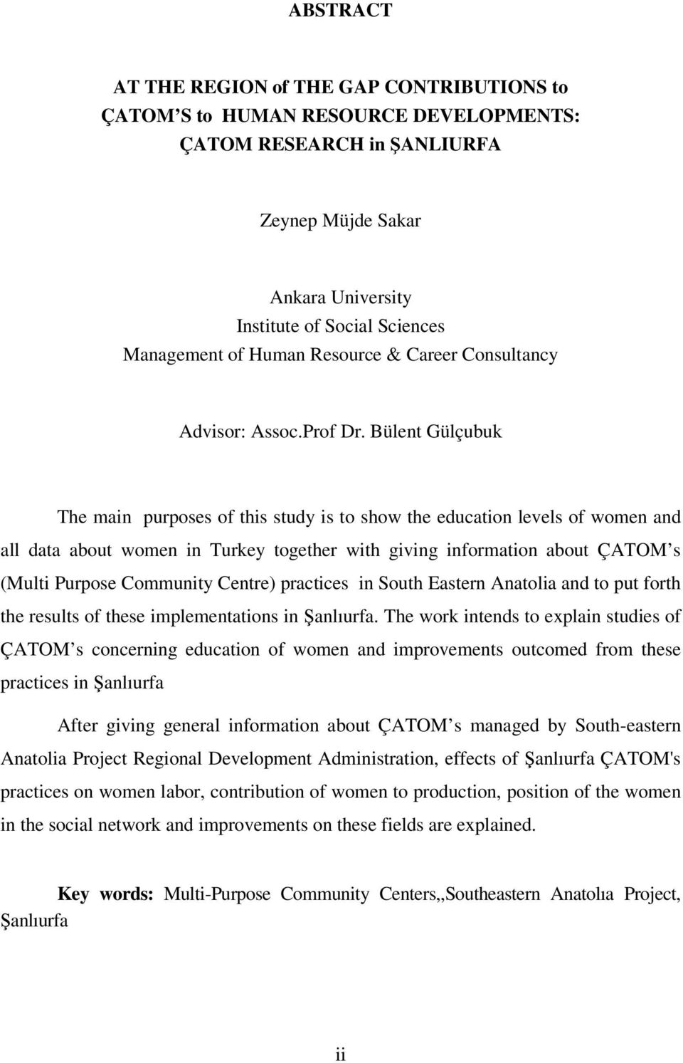 Bülent Gülçubuk The main purposes of this study is to show the education levels of women and all data about women in Turkey together with giving information about ÇATOM s (Multi Purpose Community